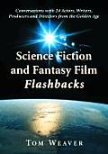 Science Fiction and Fantasy Film Flashbacks: Conversations with 24 Actors, Writers, Producers and Directors from the Golden Age