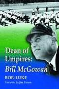 Dean of Umpires: A Biography of Bill McGowan, 1896-1954