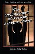 The Imprisonment of African American Women: Causes, Conditions and Future Implications