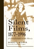 Silent Films, 1877-1996: A Critical Guide to 646 Movies