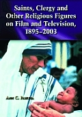 Saints, Clergy and Other Religious Figures on Film and Television, 1895-2003