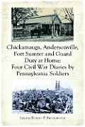 Chickamauga, Andersonville, Fort Sumter and Guard Duty at Home: Four Civil War Diaries by Pennsylvania Soldiers