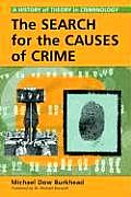 The Search for the Causes of Crime: A History of Theory in Criminology