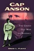 Cap Anson: The Grand Old Man of Baseball