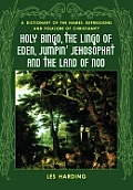 Holy Bingo, the Lingo of Eden, Jumpin' Jehosophat and the Land of Nod: A Dictionary of the Names, Expressions and Folklore of Christianity