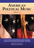 American Political Music: A State-By-State Catalog of Printed and Recorded Music Related to Local, State and National Politics, 1756-2004