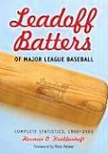 Leadoff Batters of Major League Baseball: Complete Statistics, 1900-2005