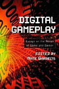Digital Gameplay: Essays on the Nexus of Game and Gamer