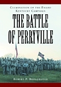 The Battle of Perryville, 1862: Culmination of the Failed Kentucky Campaign