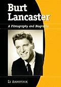 Burt Lancaster: A Filmography and Biography