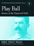 Play Ball: Stories of the Diamond Field and Other Historical Writings about the 19th Century Hall of Famer