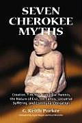 Seven Cherokee Myths: Creation, Fire, the Primordial Parents, the Nature of Evil, the Family, Universal Suffering, and Communal Obligation