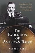 The Rise of Radio, from Marconi Through the Golden Age