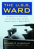 The USS Ward: An Operational History of the Ship That Fired the First American Shot of World War II