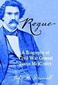 Rogue: A Biography of Civil War General Justus McKinstry