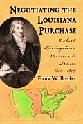 Negotiating the Louisiana Purchase: Robert Livingston's Mission to France, 1801-1804