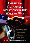 American-Vietnamese Relations in the Wake of War: Diplomacy After the Capture of Saigon, 1975-1979
