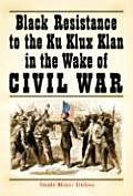 *black Resistance To the Ku Klux Klan (06 Edition)