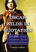 Oscar Wilde in Quotation: 3,100 Insults, Anecdotes and Aphorisms, Topically Arranged with Attributions