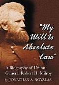 My Will Is Absolute Law: A Biography of Union General Robert H. Milroy