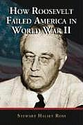 How Roosevelt Failed America in World War II