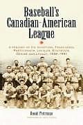 Baseball's Canadian-American League: A History of Its Inception, Franchises, Participants, Locales, Statistics, Demise and Legacy, 1936-1951