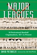 Major Leagues: The Formation, Sometimes Absorption and Mostly Inevitable Demise of 18 Professional Baseball Organizations, 1871 to Pr