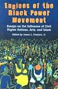 Engines Of The Black Power Movement Essays On The Influence Of Civil Rights Actions Arts & Islam