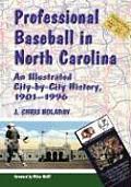 Professional Baseball in North Carolina: An Illustrated City-By-City History, 1901-1996