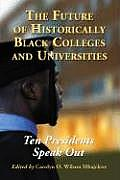 The Future of Historically Black Colleges and Universities: Ten Presidents Speak Out