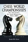 Chess World Championships: All the Games, All with Diagrams, 1834-2004, 3D Ed.