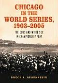 Chicago in the World Series, 1903-2005: The Cubs and White Sox in Championship Play