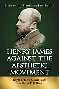 Henry James Against the Aesthetic Movement: Essays on the Middle and Late Fiction