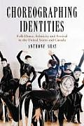 Choreographing Identities Folk Dance Ethnicity & Festival in the United States & Canada
