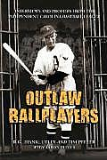 Outlaw Ballplayers: Interviews and Profiles from the Independent Carolina Baseball League