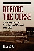 Before the Curse: The Glory Days of New England Baseball, 1858-1918 N