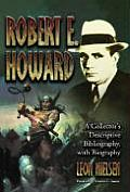 Robert E. Howard: A Collectors Descriptive Bibliography of American and British Hardcover, Paperback, Magazine, Special and Amateur Edit