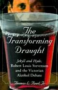 The Transforming Draught: Jekyll and Hyde, Robert Louis Stevenson and the Victorian Alcohol Debate