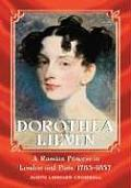 Dorothea Lieven: A Russian Princess in London and Paris, 1785-1857