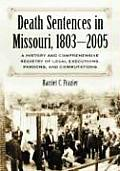 Death Sentences in Missouri, 1803-2005: A History and Comprehensive Registry of Legal Executions, Pardons, and Commutations