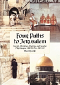 Four Paths to Jerusalem: Jewish, Christian, Muslim, and Secular Pilgrimages, 1000 BCE to 2001 CE