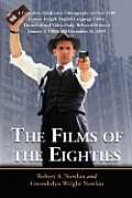 The Films of the Eighties: A Complete, Qualitative Filmography to Over 3400 Feature-Length English Language Films, Theatrical and Video-Only, Rel