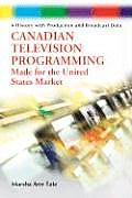 Canadian Television Programming Made for the United States Market: A History with Production and Broadcast Data