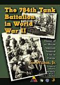The 784th Tank Battalion in World War II: History of an African American Armored Unit in Europe