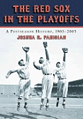 The Red Sox in the Playoffs: A Postseason History, 1903-2005