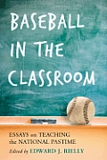 Baseball in the Classroom: Essays on Teaching the National Pastime