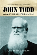 John Todd and the Underground Railroad: Biography of an Iowa Abolitionist