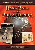 Base Ball in Philadelphia: A History of the Early Game, 1831-1900