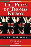 The Plays of Thomas Kilroy: A Critical Study