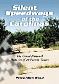 Silent Speedways of the Carolinas: The Grand National Histories of 29 Former Tracks